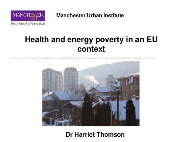 Health and energy poverty in an EU context Dr Harriet Thomson Manchester Urban Institute
