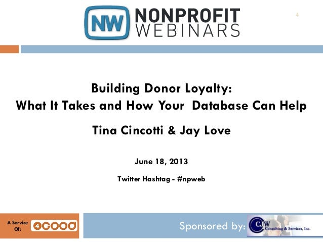 Sponsored by:A ServiceOf:Building Donor Loyalty:What It Takes and How Your Database Can HelpTina Cincotti & Jay LoveJune 1...
