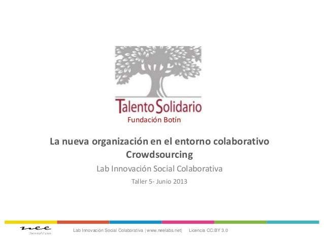 La nueva organización en el entorno colaborativoCrowdsourcingLab Innovación Social ColaborativaTaller 5- Junio 2013Lab Inn...
