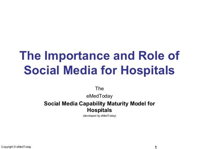The Importance and Role ofSocial Media for HospitalsTheeMedTodaySocial Media Capability Maturity Model forHospitals(develo...