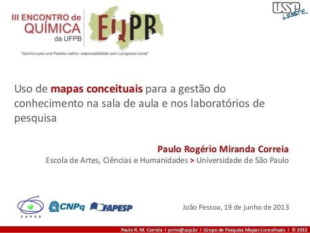 Paulo R. M. Correia I prmc@usp.br I Grupo de Pesquisa Mapas Conceituais I © 2013Uso de mapas conceituais para a gestão doc...