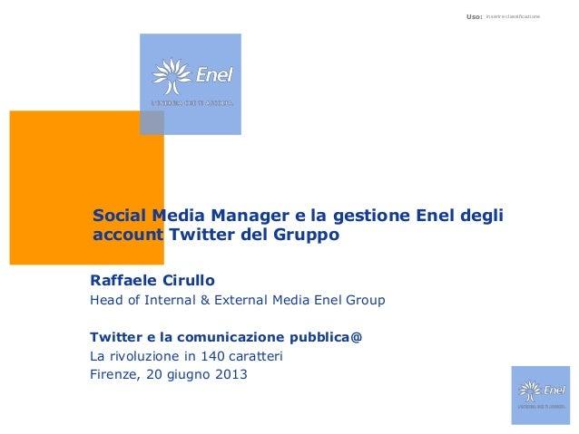 Uso: inserire classificazioneSocial Media Manager e la gestione Enel degliaccount Twitter del GruppoRaffaele CirulloHead o...