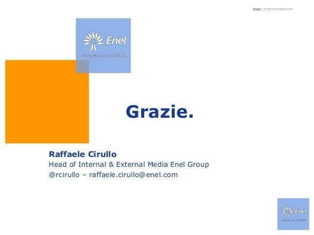 Uso: inserire classificazioneGrazie.Raffaele CirulloHead of Internal & External Media Enel Group@rcirullo – raffaele.cirul...