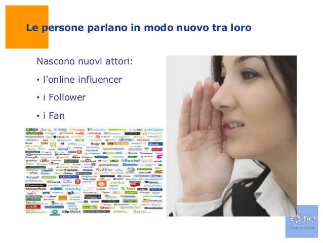 Le persone parlano in modo nuovo tra loroNascono nuovi attori:• l'online influencer• i Follower• i Fan