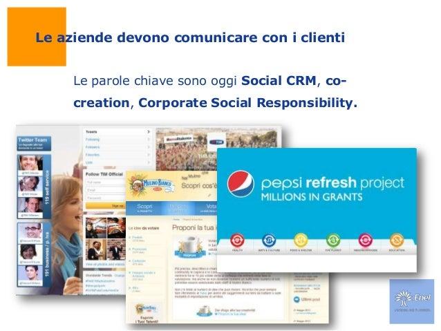Le aziende devono comunicare con i clientiLe parole chiave sono oggi Social CRM, co-creation, Corporate Social Responsibil...