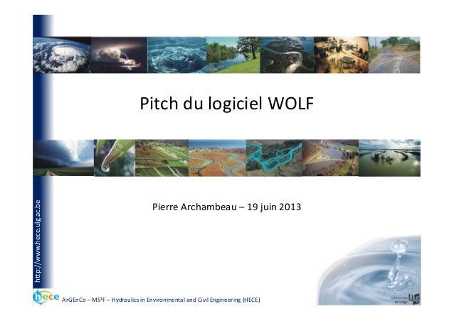 ArGEnCo – MS²F – Hydraulics in Environmental and Civil Engineering (HECE) http://www.hece.ulg.ac.be Pitch du logiciel WOLF...