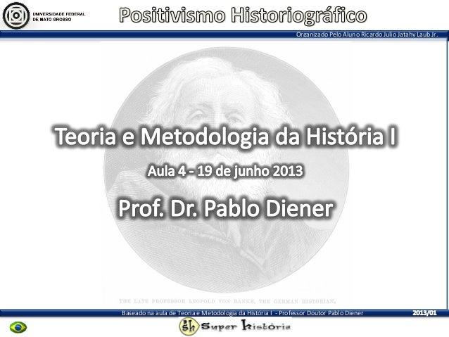 Organizado Pelo Aluno Ricardo Julio Jatahy Laub Jr.Baseado na aula de Teoria e Metodologia da História I - Professor Douto...