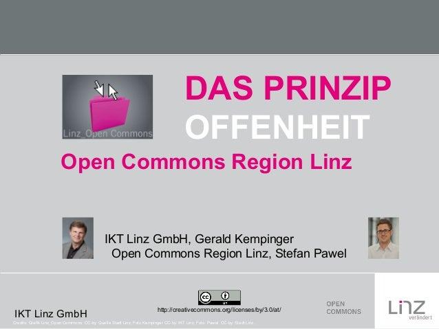DAS PRINZIP OFFENHEIT Open Commons Region Linz  IKT Linz GmbH, Gerald Kempinger Open Commons Region Linz, Stefan Pawel  IK...