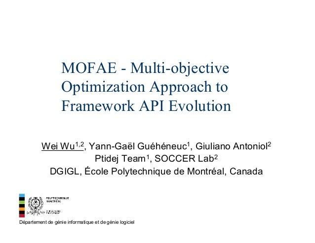 MOFAE - Multi-objective Optimization Approach to Framework API Evolution Wei Wu1,2, Yann-Gaël Guéhéneuc1, Giuliano Antonio...
