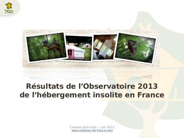 Résultats de l'Observatoire 2013de l'hébergement insolite en FranceCabanes de France – Juin 2013www.cabanes-de-france.com