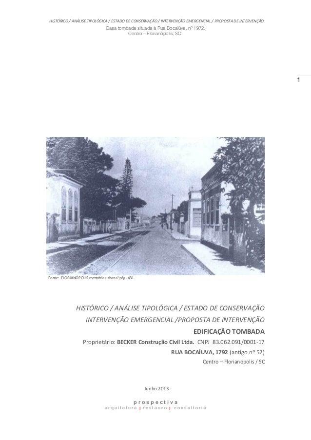 HISTÓRICO / ANÁLISE TIPOLÓGICA / ESTADO DE CONSERVAÇÃO / INTERVENÇÃO EMERGENCIAL / PROPOSTA DE INTERVENÇÃO Casa tombada si...