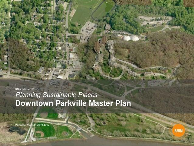 Planning Sustainable Places Downtown Parkville Master Plan BNIM | Jansen PR Parkville, MO | 27 June 2013