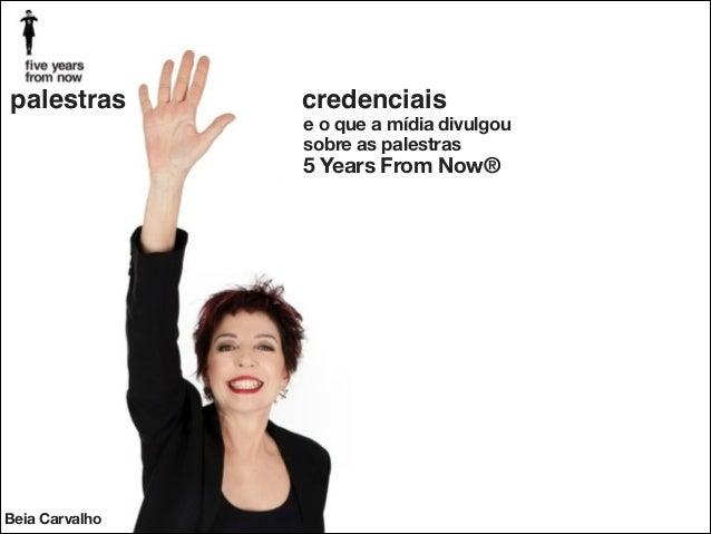 palestras  credenciais e o que a mídia divulgou sobre as palestras  5 Years From Now®  Beia Carvalho