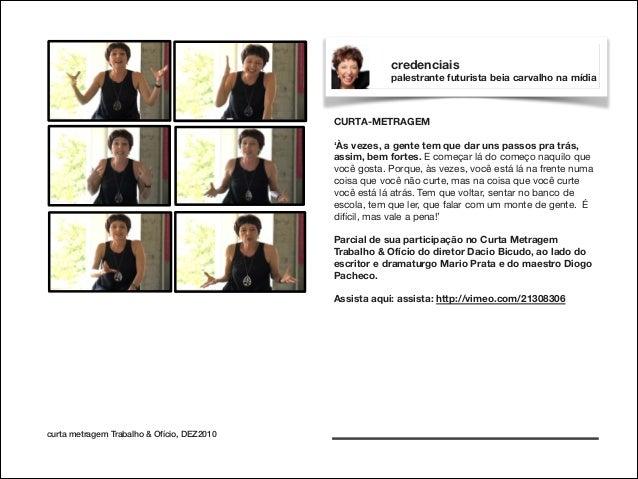 credenciais palestrante futurista beia carvalho na mídia  CURTA-METRAGEM  !  'Às vezes, a gente tem que dar uns passos pra...