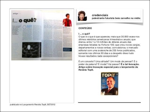 credenciais palestrante futurista beia carvalho na mídia  CONTEÚDO  !  I ... o quê? O que é o que é que apareceu mais que ...