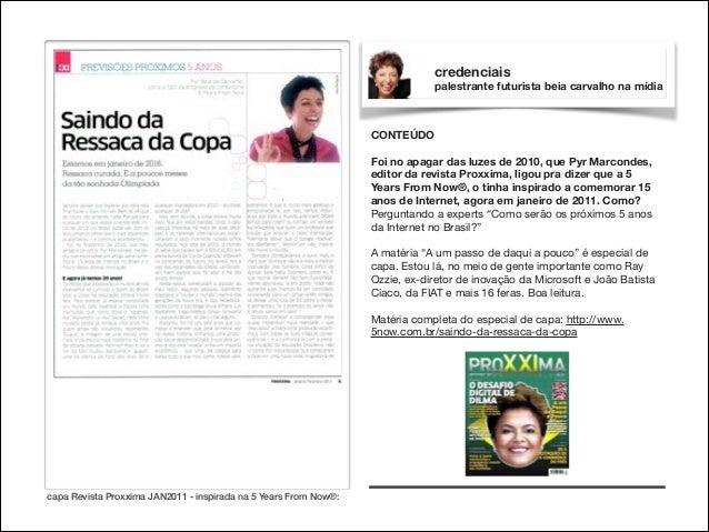 credenciais palestrante futurista beia carvalho na mídia  CONTEÚDO  !  Foi no apagar das luzes de 2010, que Pyr Marcondes,...