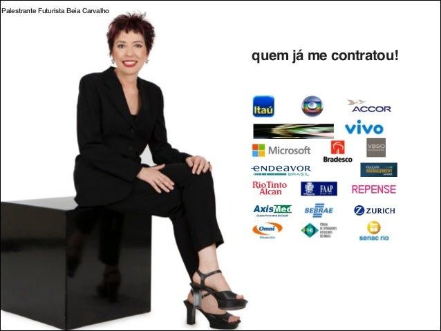 Palestrante Futurista Beia Carvalho  quem já me contratou!