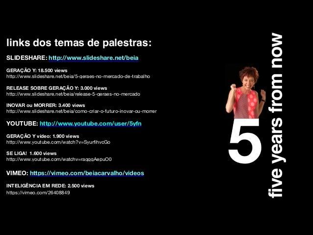 links dos temas de palestras: !  SLIDESHARE: http://www.slideshare.net/beia  !  GERAÇÃO Y: 18.500 views http://www.slidesh...