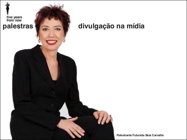 palestras  divulgação na mídia  Palestrante Futurista Beia Carvalho