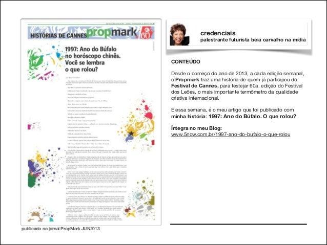 credenciais palestrante futurista beia carvalho na mídia  CONTEÚDO  !  Desde o começo do ano de 2013, a cada edição semana...