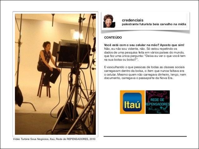 credenciais palestrante futurista beia carvalho na mídia  CONTEÚDO  !  Você está com o seu celular na mão? Aposto que sim!...