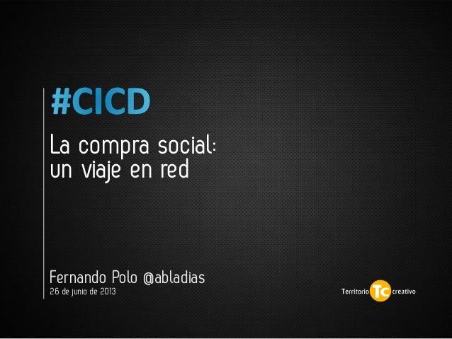 Fernando Polo @abladias 26 de junio de 2013 La compra social: un viaje en red