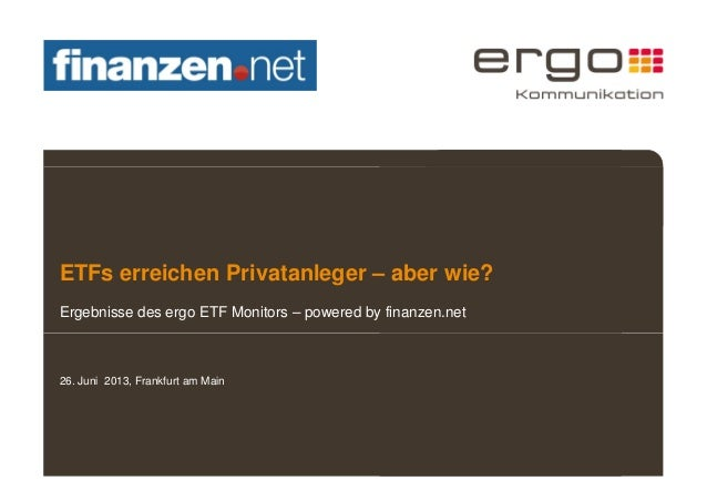ETFs erreichen Privatanleger – aber wie? Ergebnisse des ergo ETF Monitors – powered by finanzen.net 26. Juni 2013, Frankfu...