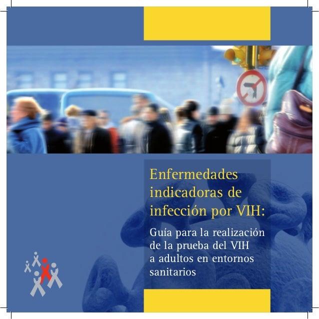 1 Enfermedades indicadoras de infección por VIH: Guía para la realización de la prueba del VIH a adultos en entornos sanit...