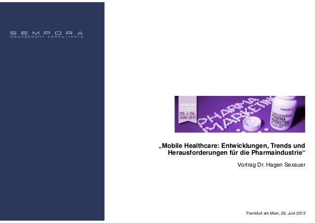 """""""Mobile Healthcare: Entwicklungen, Trends und Herausforderungen für die Pharmaindustrie"""" Frankfurt am Main, 26. Juni 2013 ..."""