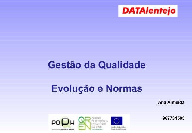 Gestão da Qualidade Evolução e Normas Ana Almeida 967731505