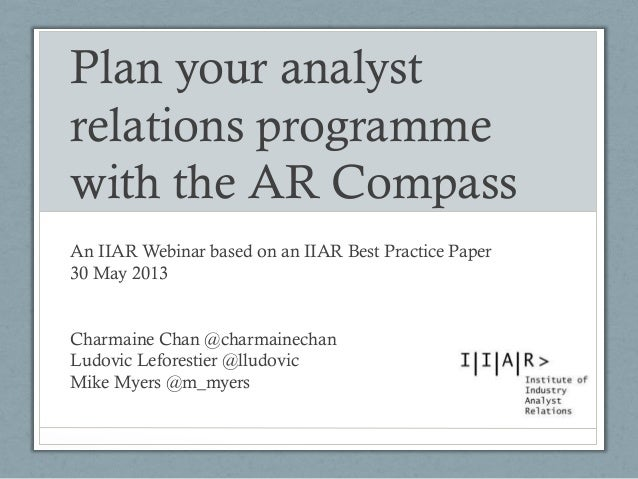 Plan your analyst relations programme with the AR Compass An IIAR Webinar based on an IIAR Best Practice Paper 30 May 2013...