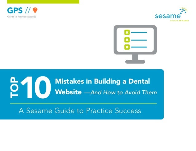 GPS // Guide to Practice Success A Sesame Guide to Practice Success Mistakes in Building a Dental Website —And How to Avoi...