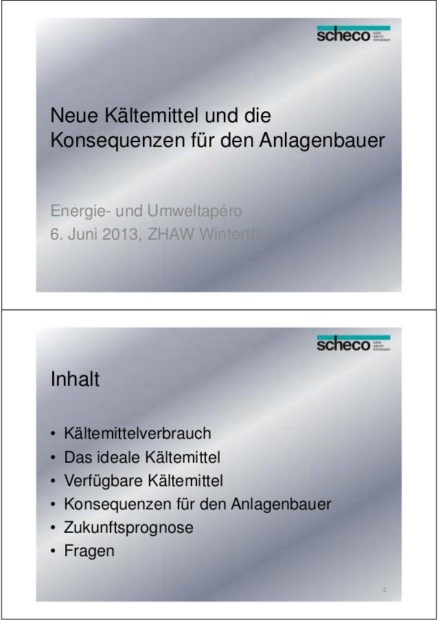 Neue Kältemittel und die Konsequenzen für den Anlagenbauer Energie- und Umweltapéro 6. Juni 2013, ZHAW Winterthur Inhalt •...