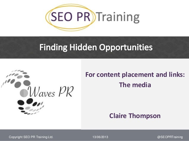 Copyright SEO PR Training Ltd.For content placement and links:The mediaClaire Thompson13/06/2013 @SEOPRTraining