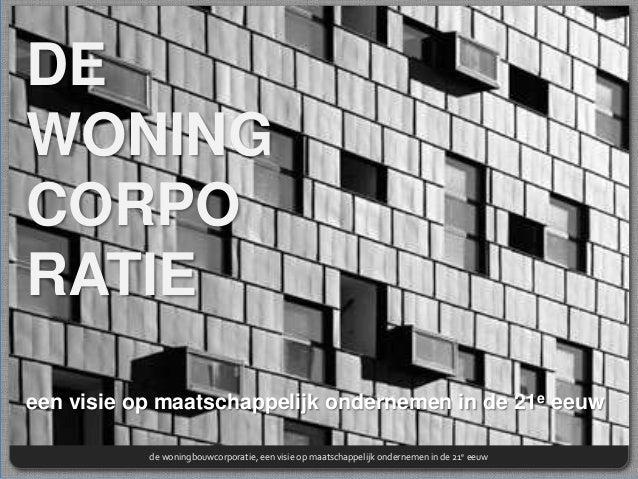 DE WONING CORPO RATIE een visie op maatschappelijk ondernemen in de 21e eeuw de woningbouwcorporatie, een visie op maatsch...