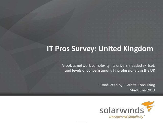 1 IT Pros Survey: United Kingdom A look at network complexity, its drivers, needed skillset, and levels of concern among I...