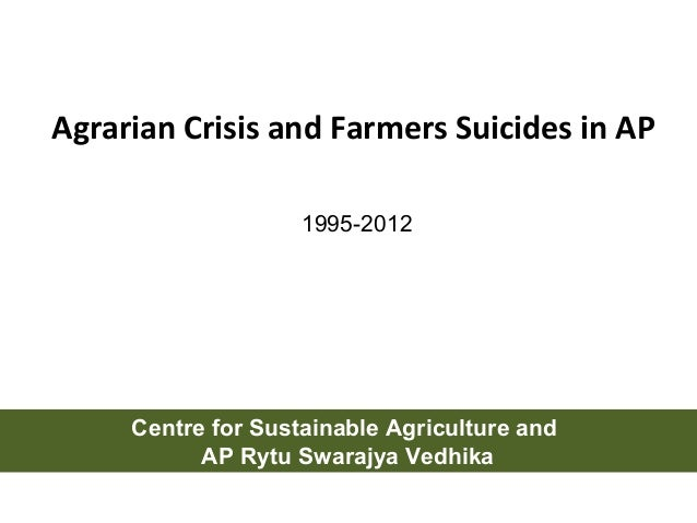 Agrarian Crisis and Farmers Suicides in AP Centre for Sustainable Agriculture and AP Rytu Swarajya Vedhika 1995-2012