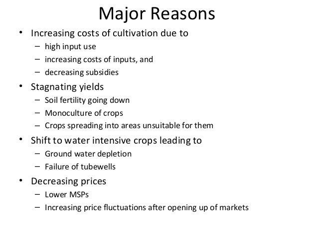 Major Reasons • Increasing costs of cultivation due to – high input use – increasing costs of inputs, and – decreasing sub...
