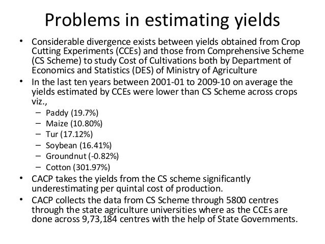 Problems in estimating yields • Considerable divergence exists between yields obtained from Crop Cutting Experiments (CCEs...