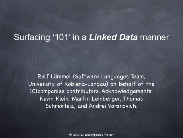 © 2010-13 101companies Project Surfacing '101' in a Linked Data manner Ralf Lämmel (Software Languages Team, University of...