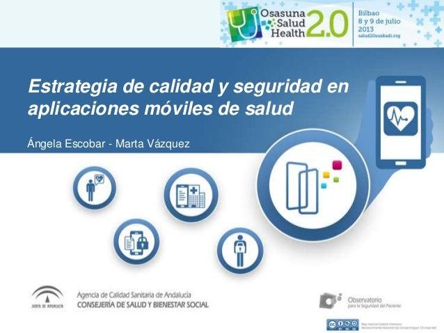 Estrategia de calidad y seguridad en aplicaciones móviles de salud Ángela Escobar - Marta Vázquez