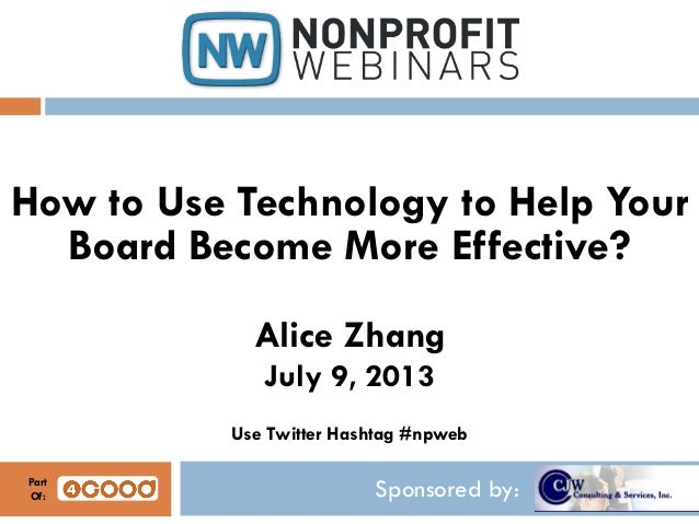 Sponsored by: How to Use Technology to Help Your Board Become More Effective? Alice Zhang July 9, 2013 Use Twitter Hashtag...