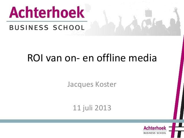 ROI van on- en offline media Jacques Koster 11 juli 2013