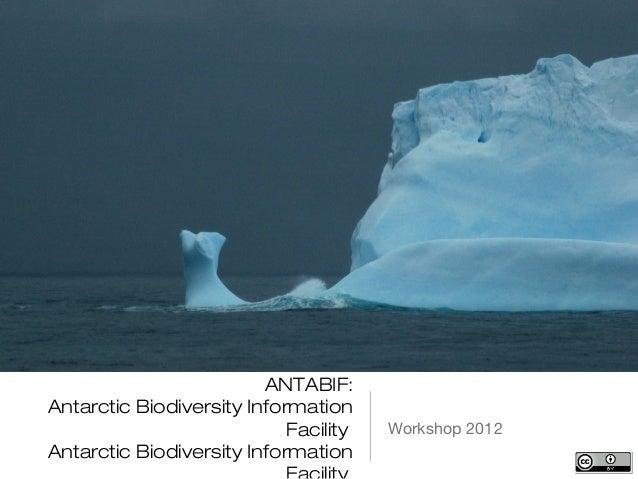 ANTABIF:Antarctic Biodiversity Information                            Facility   Workshop 2012Antarctic Biodiversity Infor...