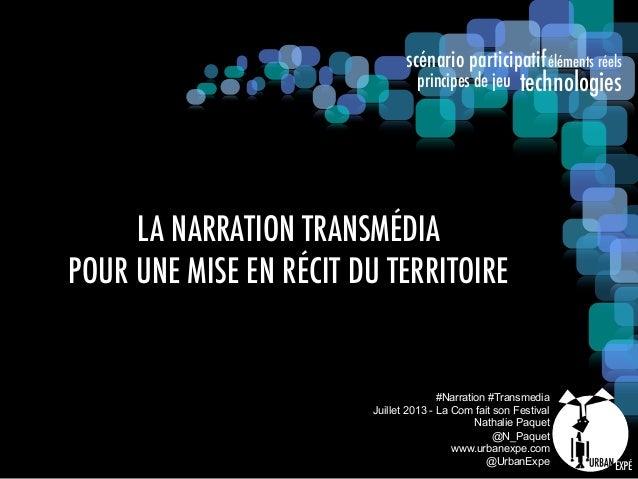 scénario participatif technologies éléments réels principes de jeu #Narration #Transmedia Juillet 2013 - La Com fait son F...