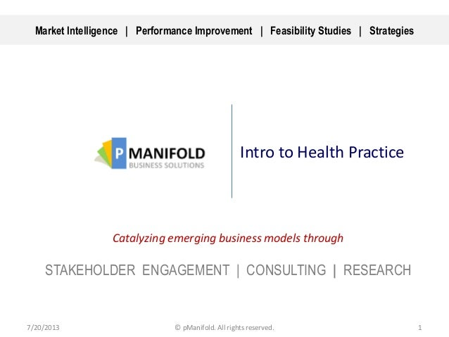 Intro to Health Practice Catalyzing emerging business models through STAKEHOLDER ENGAGEMENT | CONSULTING | RESEARCH 7/20/2...