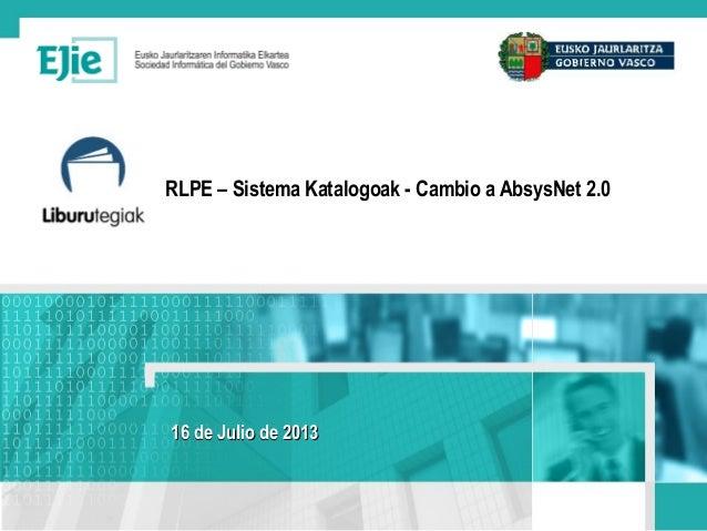RLPE – Sistema Katalogoak - Cambio a AbsysNet 2.0 16 de Julio de 201316 de Julio de 2013