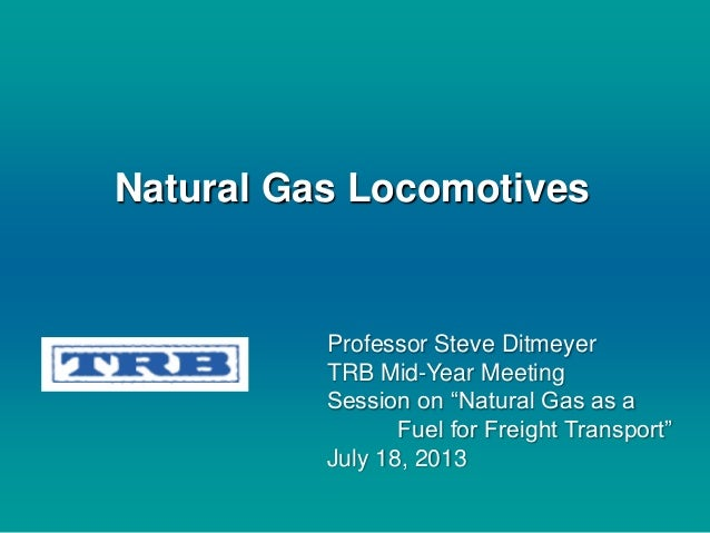 """Natural Gas Locomotives Professor Steve Ditmeyer TRB Mid-Year Meeting Session on """"Natural Gas as a Fuel for Freight Transp..."""