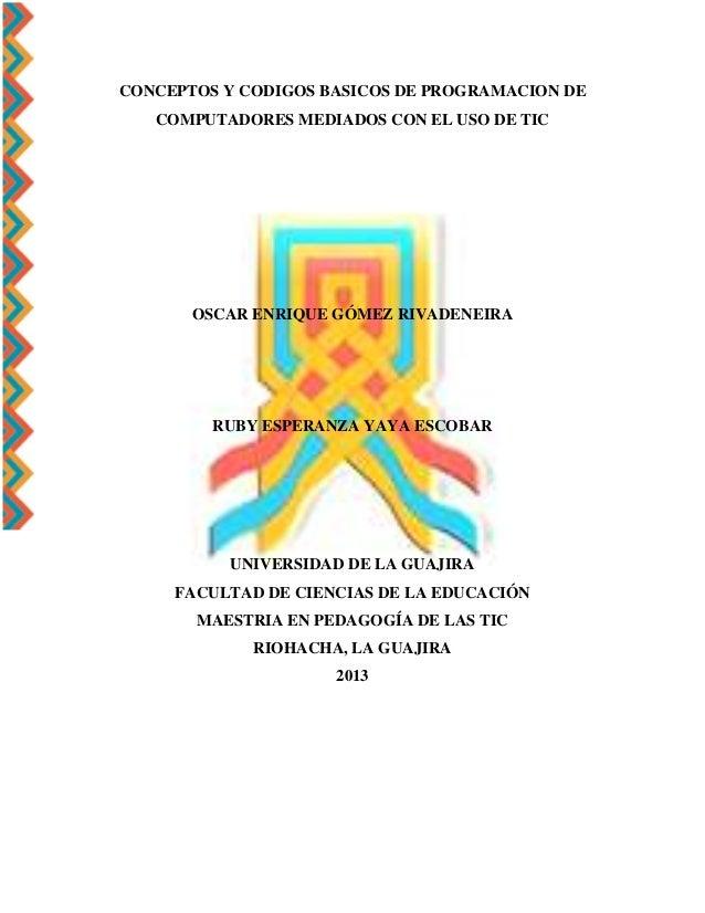 CONCEPTOS Y CODIGOS BASICOS DE PROGRAMACION DE COMPUTADORES MEDIADOS CON EL USO DE TIC OSCAR ENRIQUE GÓMEZ RIVADENEIRA RUB...