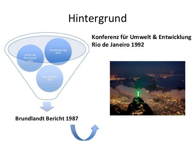 Hintergrund Brundlandt Bericht 1987 Club of Rome 1972 Schutz der Ozonschicht 1985 Antarkisvertrag 1959 Konferenz für Umwel...